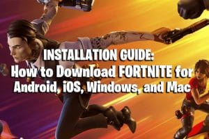 Installation Guide: How to Download Fortnite For Android, iOS, Windows, and Mac 14